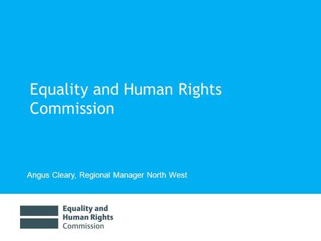 Equality and Human Rights Commission Angus Cleary, Regional Manager North West.
