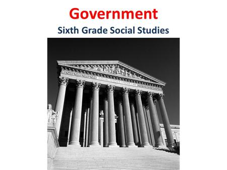 Government Sixth Grade Social Studies. Compare & Contrast Various Forms of Government Describe the ways government systems distribute power: unitary,