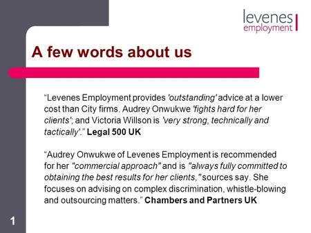 "1 A few words about us ""Levenes Employment provides 'outstanding' advice at a lower cost than City firms. Audrey Onwukwe 'fights hard for her clients';"