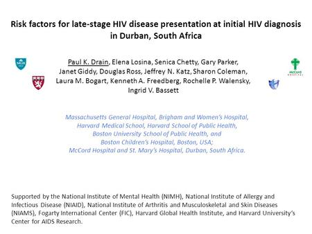 Risk factors for late-stage HIV disease presentation at initial HIV diagnosis in Durban, South Africa Paul K. Drain, Elena Losina, Senica Chetty, Gary.