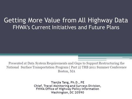 Getting More Value from All Highway Data FHWA's Current Initiatives and Future Plans Presented at Data System Requirements and Gaps to Support Restructuring.