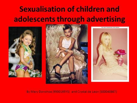Sexualisation of children and adolescents through advertising By Mary Donohoe (9500195YS) and Crystal de Leon (S00040867)