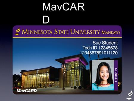 MavCAR D. ✓ Campus Dining Card ✓ Library Card ✓ Athletic Game Access Card ✓ Campus Recreation Center Access Card ✓ Student Activities Access Card ✓ Vending.