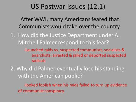 US Postwar Issues (12.1) After WWI, many Americans feared that Communists would take over the country. 1.How did the Justice Department under A. Mitchell.
