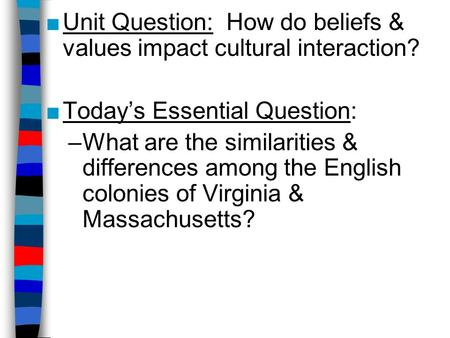 Unit Question: How do beliefs & values impact cultural interaction?