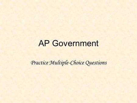 AP Government Practice Multiple-Choice Questions.