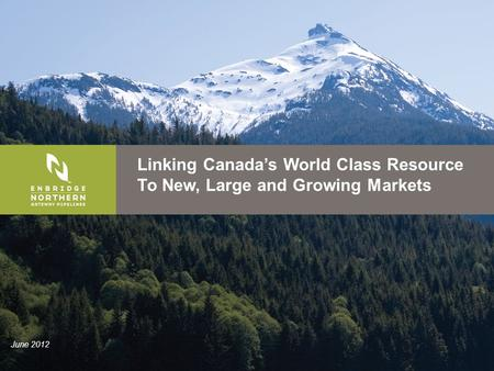 Linking Canada's World Class Resource To New, Large and Growing Markets June 2012.
