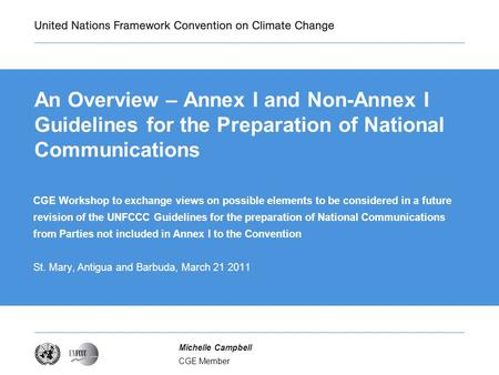 CGE Member Michelle Campbell An Overview – Annex I and Non-Annex I Guidelines for the Preparation of National Communications CGE Workshop to exchange views.