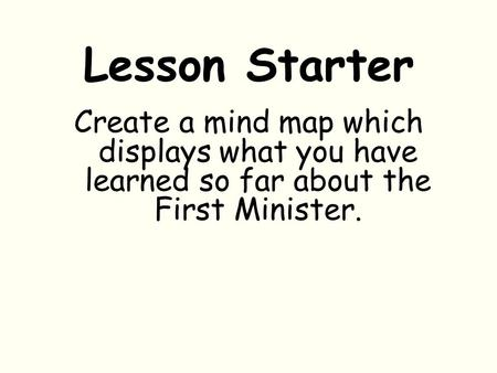 Lesson Starter Create a mind map which displays what you have learned so far about the First Minister.