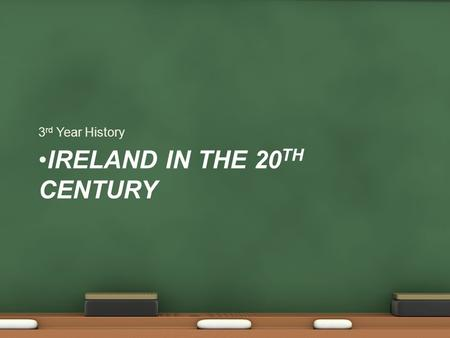 IRELAND IN THE 20 TH CENTURY 3 rd Year History. Governing Ireland in 1900 Irish MPs and lords in Westminster Lord Lieutenant represented King Chief Secretary.