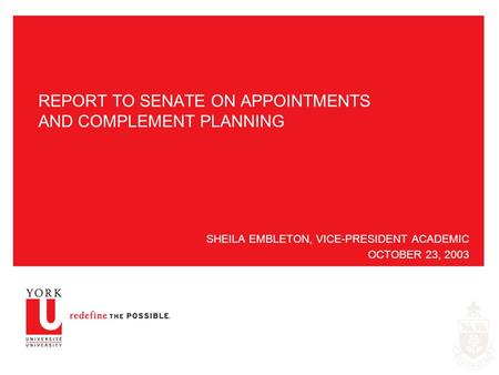 REPORT TO SENATE ON APPOINTMENTS AND COMPLEMENT PLANNING SHEILA EMBLETON, VICE-PRESIDENT ACADEMIC OCTOBER 23, 2003.