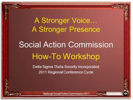 A Stronger Voice… A Stronger Presence Social Action Commission How-To Workshop Delta Sigma Theta Sorority Incorporated 2011 Regional Conference Cycle 1.