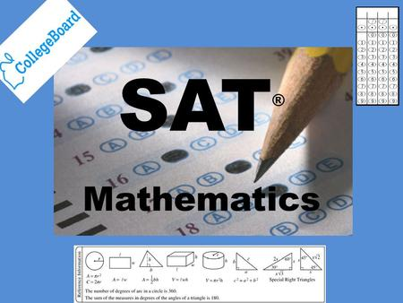 SAT ® Mathematics. Objective: Students will be able to follow the course schedule and will be exposed to the format and directions of the SAT. Handouts: