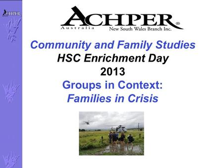 Community and Family Studies HSC Enrichment Day 2013 Groups in Context: Families in Crisis.