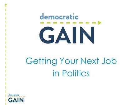 Getting Your Next Job in Politics. THE LAY OF THE LAND Progressive Professional Opportunities in DC, the states and nationally.