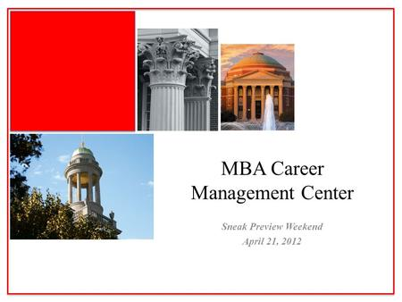 Sneak Preview Weekend April 21, 2012 MBA Career Management Center.