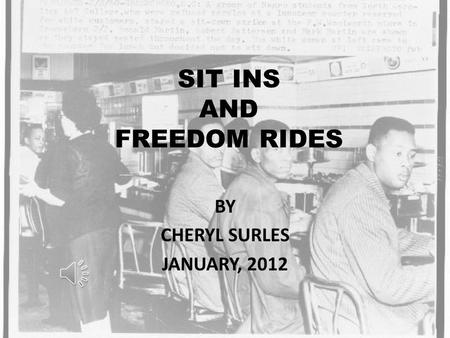 SIT INS AND FREEDOM RIDES BY CHERYL SURLES JANUARY, 2012.