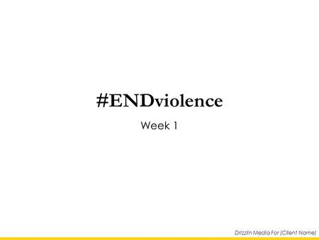Drizzlin Media For (Client Name) #ENDviolence Week 1.