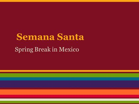Semana Santa Spring Break in Mexico. History of Spring Break Spring Break is also known as the Holy Week in Mexico. It is an important religious observance.