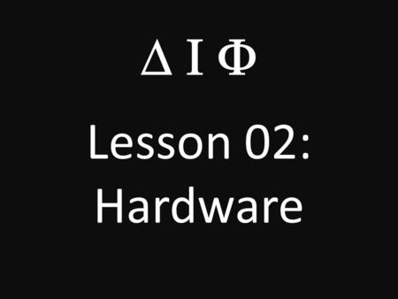  Lesson 02: Hardware. What Can a Computer Do? A computer can play music – iPod nano 8 GB ($120) A computer can play TV Shows – 10-Inch Television.