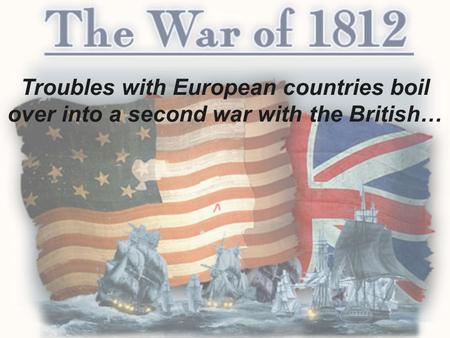 War in Europe Resumes In 1803, Britain and France had resumed their war. Neither side wanted American products to reach their enemy. Between 1805 and.