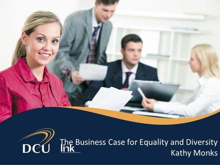 The Business Case for Equality and Diversity Kathy Monks.