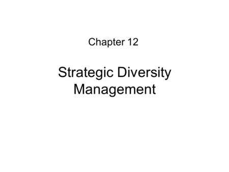 Strategic Diversity Management Chapter 12. Objectives Explore the development from equal opportunities to managing diversity Understand the role of the.
