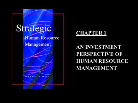 CHAPTER 1 AN INVESTMENT PERSPECTIVE OF HUMAN RESOURCE MANAGEMENT.