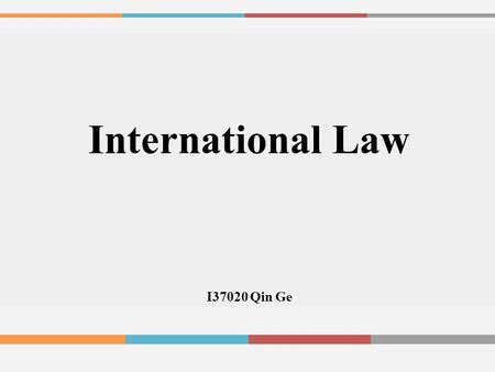 International Law I37020 Qin Ge. Is international law important ? Power Servant Law= Interests.