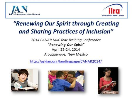 """Renewing Our Spirit through Creating and Sharing Practices of Inclusion"" 2014 CANAR Mid-Year Training Conference Renewing Our Spirit April 22-24, 2014."