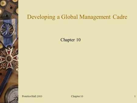 Prentice Hall 2003Chapter 101 Developing a Global Management Cadre Chapter 10.