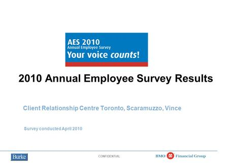 CONFIDENTIAL 2010 Annual Employee Survey Results Client Relationship Centre Toronto, Scaramuzzo, Vince Survey conducted April 2010.