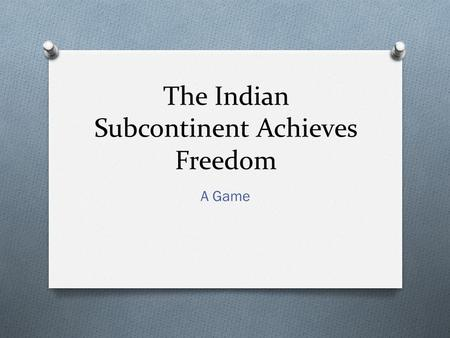 The Indian Subcontinent Achieves Freedom A Game. The Rules O Each group will have 1 person who has their outline out & 1 person who has a book. O 3 points.