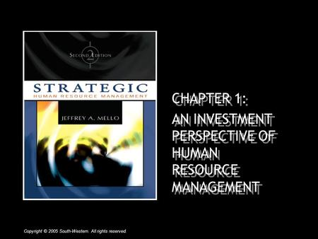 CHAPTER 1: AN INVESTMENT PERSPECTIVE OF HUMAN RESOURCE MANAGEMENT Copyright © 2005 South-Western. All rights reserved.