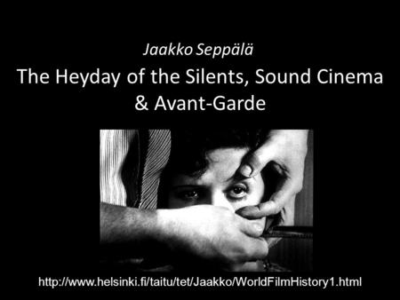 The Heyday of the Silents, Sound Cinema & Avant-Garde Jaakko Seppälä