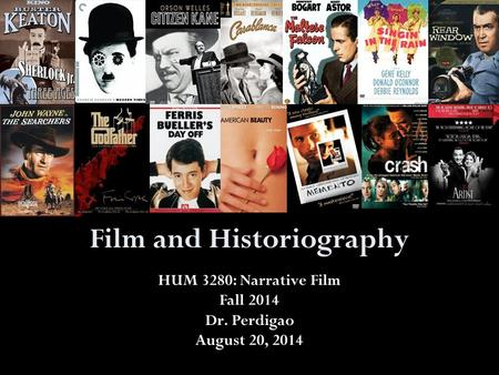 Film and Historiography HUM 3280: Narrative Film Fall 2014 Dr. Perdigao August 20, 2014.