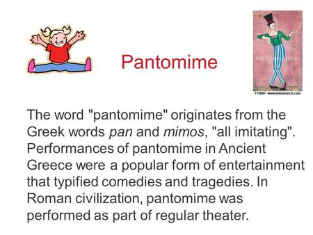 Pantomime To accompany Text pp.28-29, 402-3 and teacher notes The word pantomime originates from the Greek words pan and mimos, all imitating. Performances.