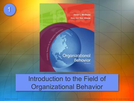 McGraw-Hill/Irwin© 2008 The McGraw-Hill Companies, Inc. All rights reserved. 1 1 Introduction to the Field of Organizational Behavior.