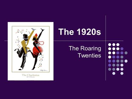 The 1920s The Roaring Twenties. Life in the Jazz Age.