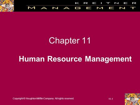 Copyright © Houghton Mifflin Company. All rights reserved. 11-1 Chapter 11 Human Resource Management.