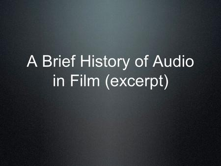 A Brief History of Audio in Film (excerpt). Sound comes to film over 3 decades of significant innovation declining profits in 1927-28 led film companies.