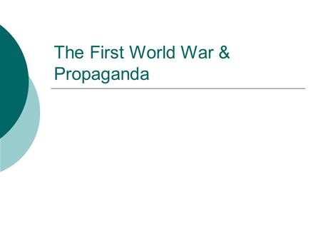 The First World War & Propaganda Uses of propaganda  Each nation that participated in the First World War used propaganda as a means of justifying involvement.