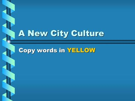 A New City Culture Copy words in YELLOW Problems in the Cities Political Machine: Illegal gang that influences enough votes to control a government.Political.