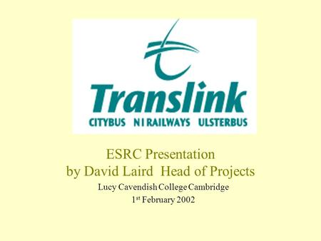 ESRC Presentation by David Laird Head of Projects Lucy Cavendish College Cambridge 1 st February 2002.