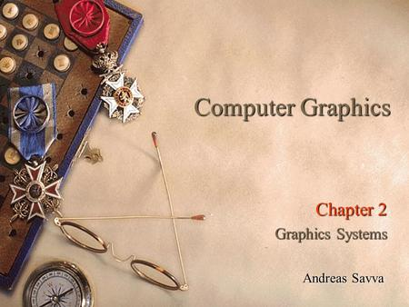 Computer Graphics Chapter 2 Graphics Systems Andreas Savva.