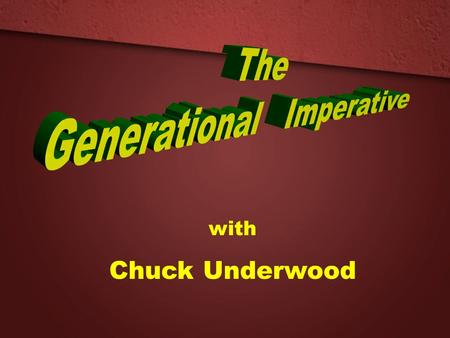 With Chuck Underwood. How Generations Happen 3 Truths 1. Formative years mold core values. 2. Five living generations. 3. Generational values guide decisions.