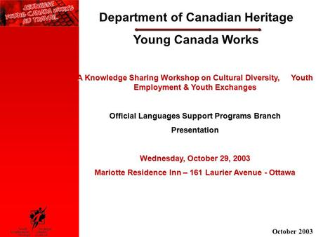 Department of Canadian Heritage Young Canada Works A Knowledge Sharing Workshop on Cultural Diversity, Youth Employment & Youth Exchanges Official Languages.