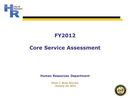 Human Resources Department Omar C. Reid, Director January 24, 2012 FY2012 Core Service Assessment.