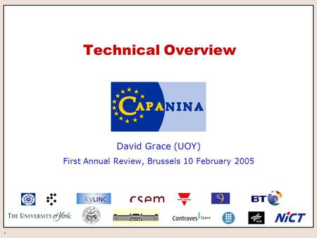 1 Technical Overview David Grace (UOY) First Annual Review, Brussels 10 February 2005.