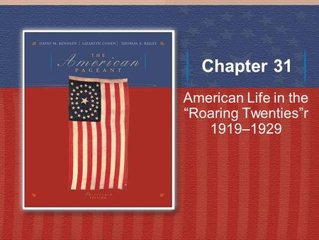 "Chapter 31 American Life in the ""Roaring Twenties""r 1919–1929."